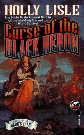 Curse of the Black Heron: A Bard's Tale Novel by Holly Lisle