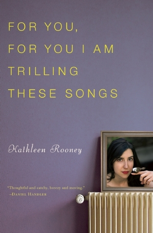 For You, for You I am Trilling These Songs by Kathleen Rooney
