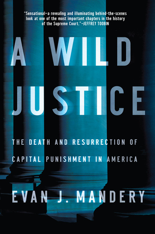 A Wild Justice: The Death and Resurrection of Capital Punishment in America by Evan Mandery