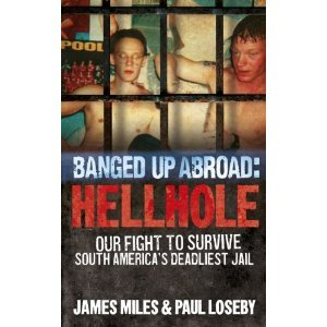 Banged Up Abroad: Hellhole: Our Fight to Survive South America's Prison System by James Miles, Paul Loseby