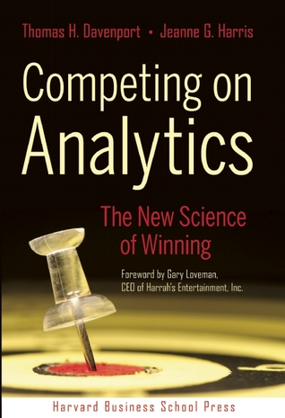 Competing on Analytics: The New Science of Winning by Jeanne G. Harris, Gary Loveman, Thomas H. Davenport