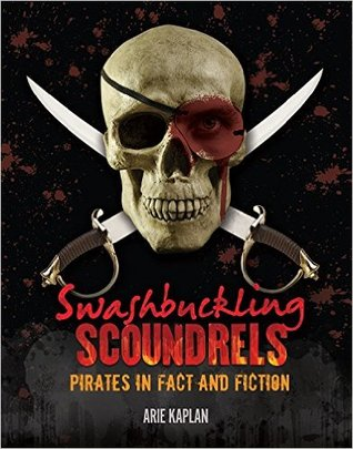 Swashbuckling Scoundrels: Pirates in Fact and Fiction by Arie Kaplan