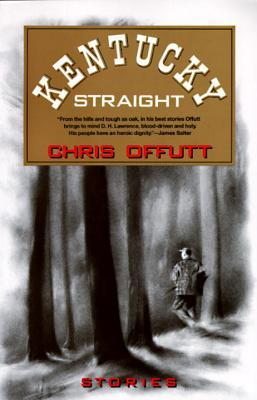 Kentucky Straight: Stories by Chris Offutt