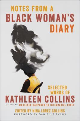 Notes from a Black Woman's Diary: Selected Works of Kathleen Collins by Kathleen Collins, Nina Lorez Collins, Danielle Evans