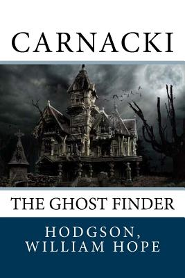 Carnacki: The Ghost Finder by Hodgson William Hope