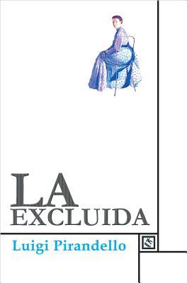 La Excluida = The Excluded by Luigi Pirandello