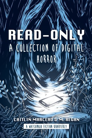 Read-Only: A Collection of Digital Horror by M. Regan, Caitlin Marceau