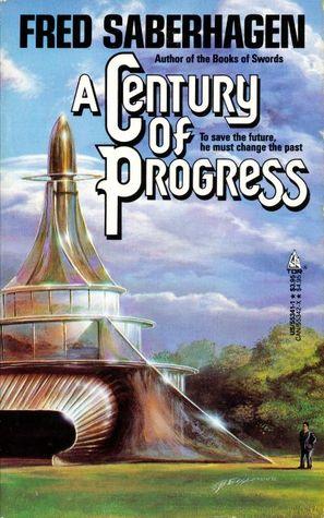 A Century Of Progress by Fred Saberhagen