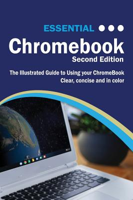 Essential ChromeBook: The Illustrated Guide to Using ChromeBook by Kevin Wilson