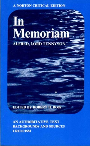 In Memoriam: An Authoritative Text, Backgrounds and Sources, Criticism by Alfred Tennyson