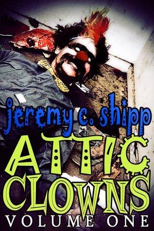 Attic Clowns: Volume One by Jeremy C. Shipp