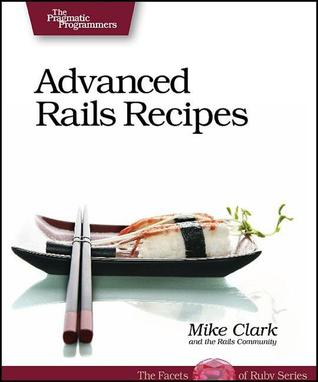 Advanced Rails Recipes by Mike Clark, Chad Fowler