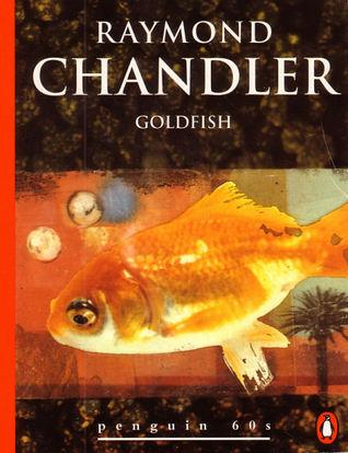 Goldfish (Philip Marlowe) by Raymond Chandler