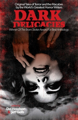 Dark Delicacies: Original Tales of Terror and the Macabre by the World's Greatest Horror Writers by del Howison