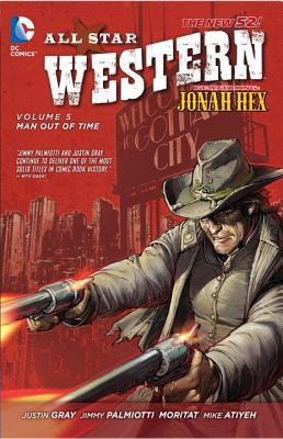 All-Star Western, Volume 5: Man Out of Time by Jimmy Palmiotti, Justin Gray, Moritat