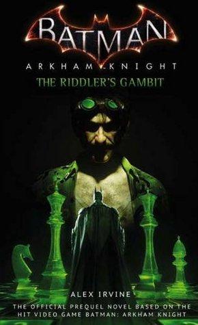 Batman: Arkham Knight - The Riddler's Gambit by Alexander C. Irvine