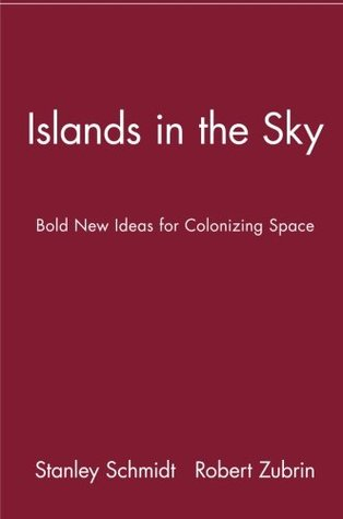 Islands in the Sky: Bold New Ideas for Colonizing Space by Stanley Schmidt, Robert Zubrin