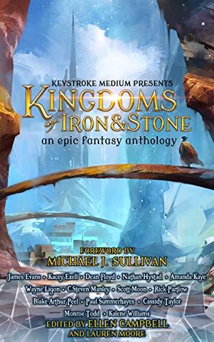 Kingdoms of Iron and Stone by Ellen Campbell, C. Steven Manley, Lauren Moore, Rick Partlow, Michael J. Sullivan, Kacey Ezell