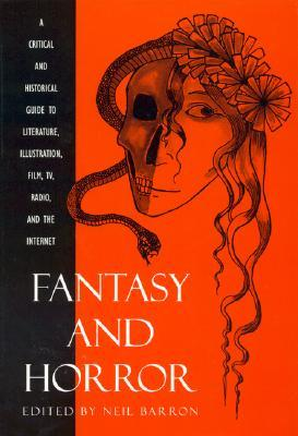 Fantasy and Horror: A Critical and Historical Guide to Literature, Illustration, Film, TV, Radio, and the Internet by Neil Barron, David G. Hartwell