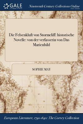 Die Felsenkluft Von Stormcliff: Historische Novelle: Von Der Verfasserin Von Das Marienbild by Sophie May