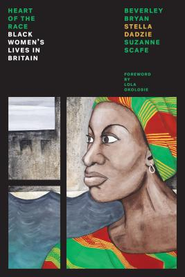 The Heart of the Race: Black Women's Lives in Britain by Stella Dadzie, Beverley Bryan, Suzanne Scafe