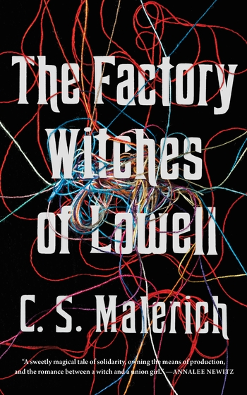 The Factory Witches of Lowell by C.S. Malerich