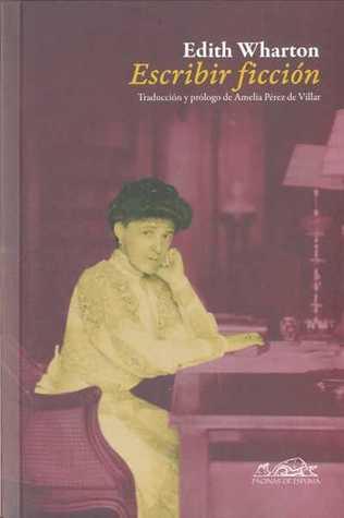 Escribir ficción by Amelia Pérez de Villar, Edith Wharton