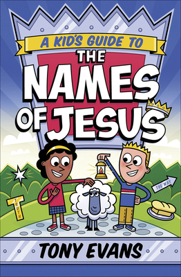 A Kid's Guide to the Names of Jesus by Tony Evans