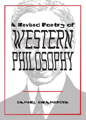 A Revised Poetry of Western Philosophy by Daniel Grandbois