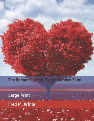 The Romance of the Secret Service Fund: Large Print by Fred M. White