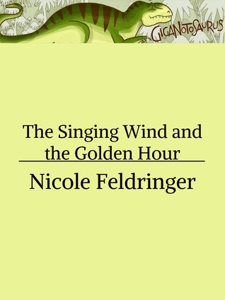 The Singing Wind and the Golden Hour by Nicole Feldringer