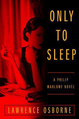 Only to Sleep by Lawrence Osborne, Raymond Chandler