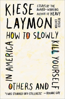 How to Slowly Kill Yourself and Others in America: Essays by Kiese Laymon