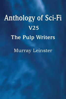 Anthology of Sci-Fi V25, the Pulp Writers - Murray Leinster by Murray Leinster