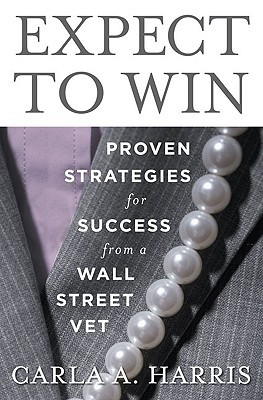 Expect to Win: Proven Strategies for Success from a Wall Street Vet by Carla A. Harris