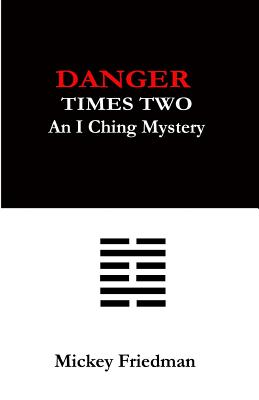 Danger Times Two: An I Ching Mystery by Mickey Friedman