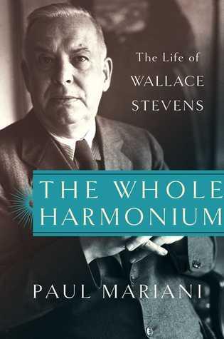 The Whole Harmonium: The Life of Wallace Stevens by Paul Mariani