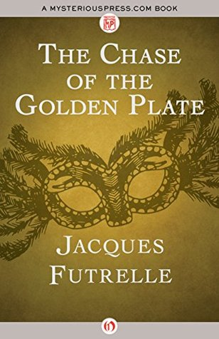 The Chase of the Golden Plate by Jacques Futrelle