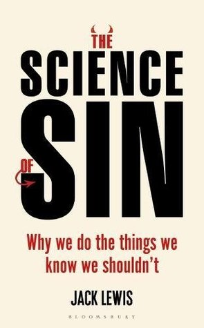 The Science of Sin: Why We Do The Things We Know We Shouldn't by Jack Lewis