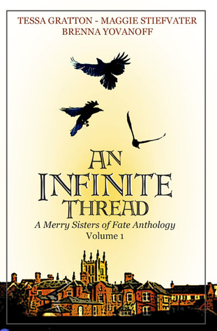 An Infinite Thread - A Merry Sisters of Fate Anthology (Vol. 1) by Brenna Yovanoff, Tessa Gratton, Maggie Stiefvater