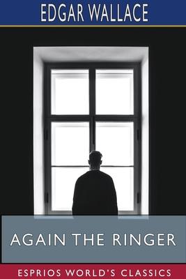Again the Ringer (Esprios Classics) by Edgar Wallace