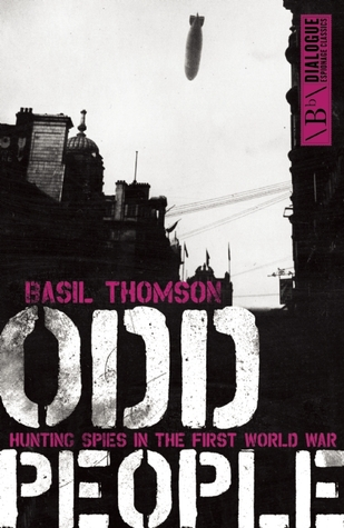 Odd People: Hunting Spies in the First World War by Basil Thomson