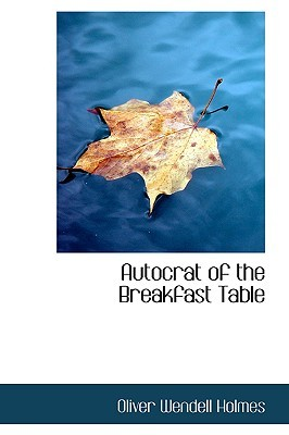 Autocrat of the Breakfast Table by Oliver Wendell Holmes Sr.