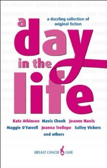 A Day in the Life by Joanna Trollope, Maggie O'Farrell, Kate Atkinson, Salley Vickers, Joanne Harris, Cherie Booth, Mavis Cheek, Eleanor Bailey