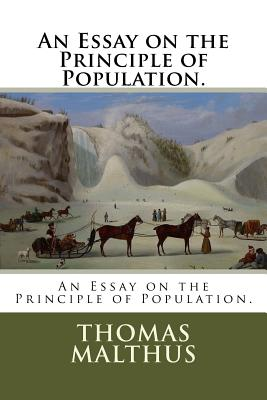 An Essay on the Principle of Population. by Thomas Malthus