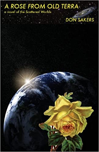 A Rose from Old Terra: A Novel of the Scattered Worlds by Don Sakers