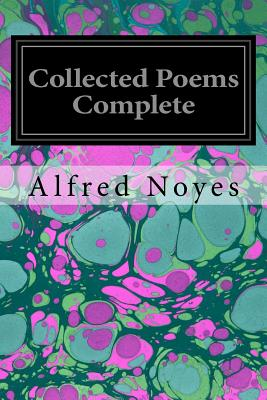 Collected Poems Complete by Alfred Noyes