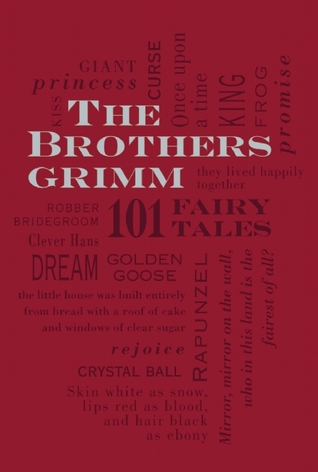 The Brothers Grimm: 101 Fairy Tales by Jacob Grimm, Wilhelm Grimm