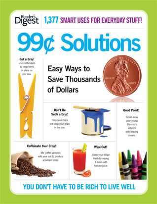 99¢ Solutions: Easy Ways to Save Thousands of Dollars by Reader's Digest Association