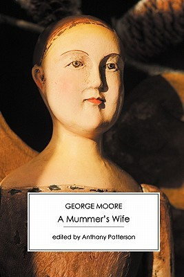 A Mummer's Wife by George Moore, Anthony Patterson